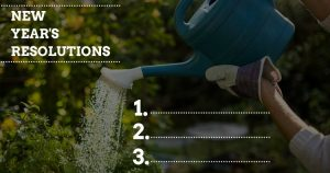 Before you put in your next garden, it's important to think about the goals you have for the coming growing season. And, now withthe new year, comes new garden resolutions!